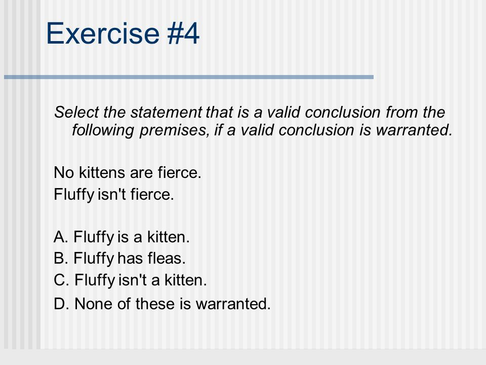 Exercise #4 Select the statement that is a valid conclusion from the following premises, if a valid conclusion is warranted.