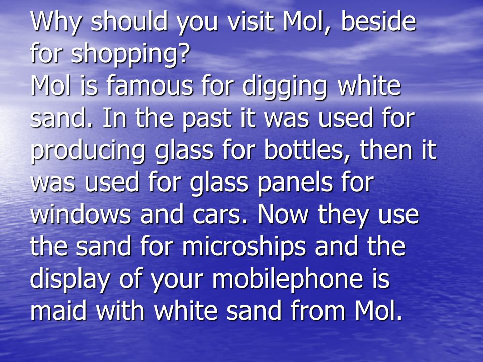 Why should you visit Mol, beside for shopping. Mol is famous for digging white sand.