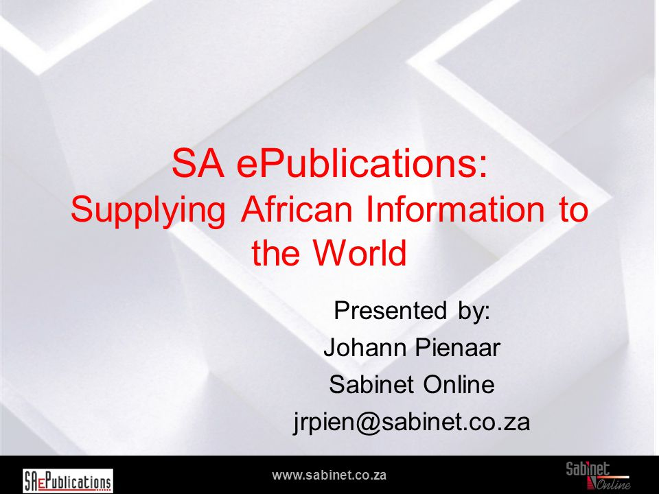 We facilitate access to information www.sabinet.co.za SA ePublications: Supplying African Information to the World Presented by: Johann Pienaar Sabinet Online jrpien@sabinet.co.za