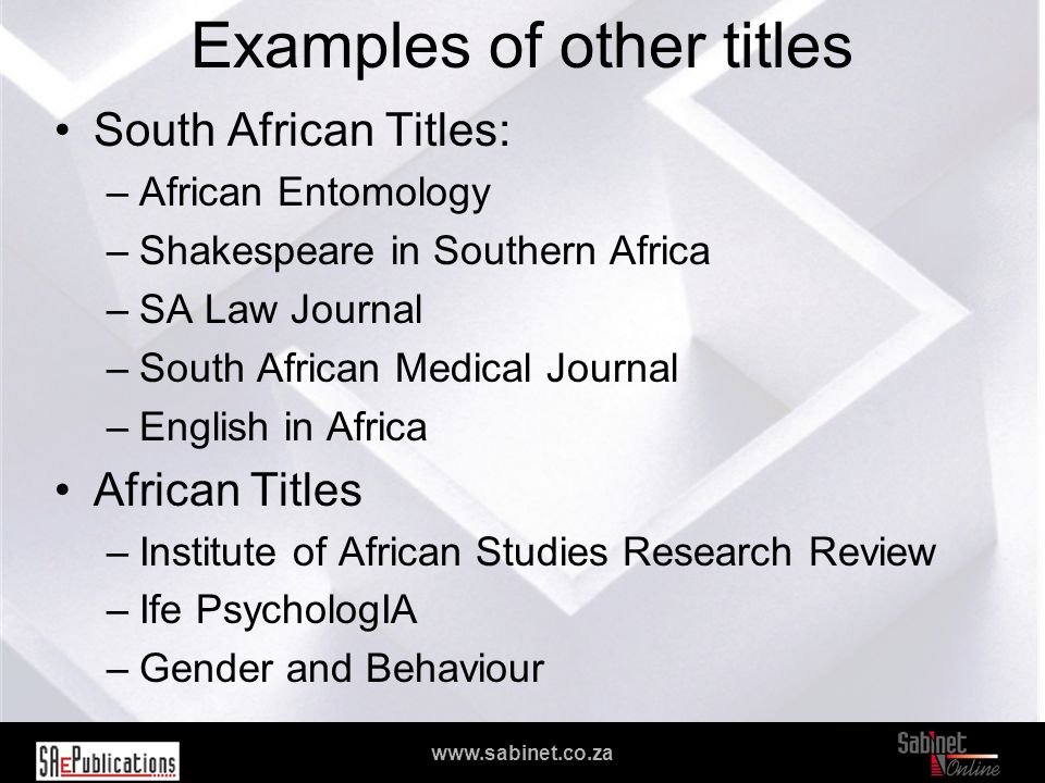 We facilitate access to information www.sabinet.co.za Examples of other titles South African Titles: –African Entomology –Shakespeare in Southern Africa –SA Law Journal –South African Medical Journal –English in Africa African Titles –Institute of African Studies Research Review –Ife PsychologIA –Gender and Behaviour