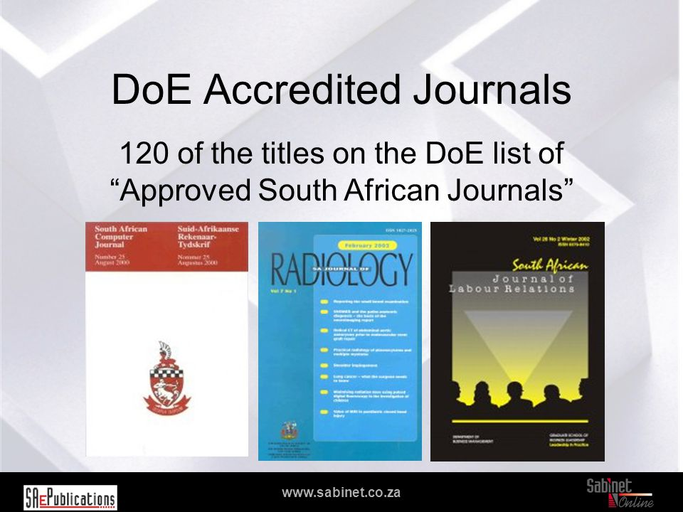 "We facilitate access to information www.sabinet.co.za DoE Accredited Journals 120 of the titles on the DoE list of ""Approved South African Journals"""