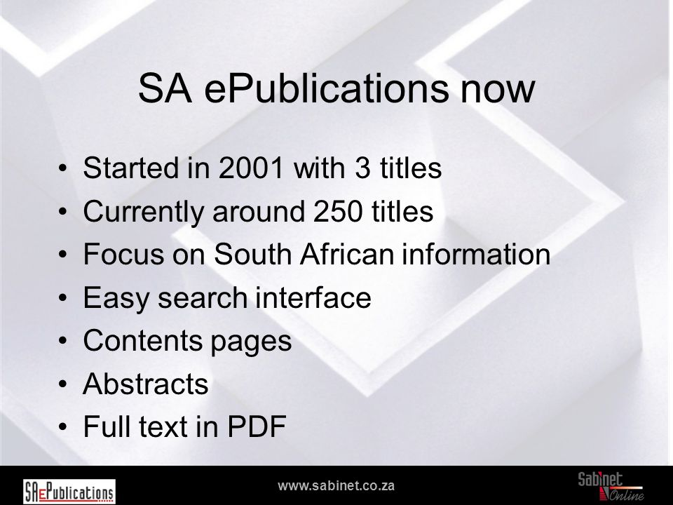 We facilitate access to information www.sabinet.co.za SA ePublications now Started in 2001 with 3 titles Currently around 250 titles Focus on South Af