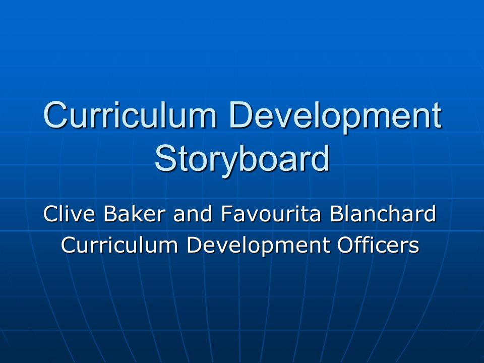 Curriculum Development Storyboard Clive Baker and Favourita Blanchard Curriculum Development Officers