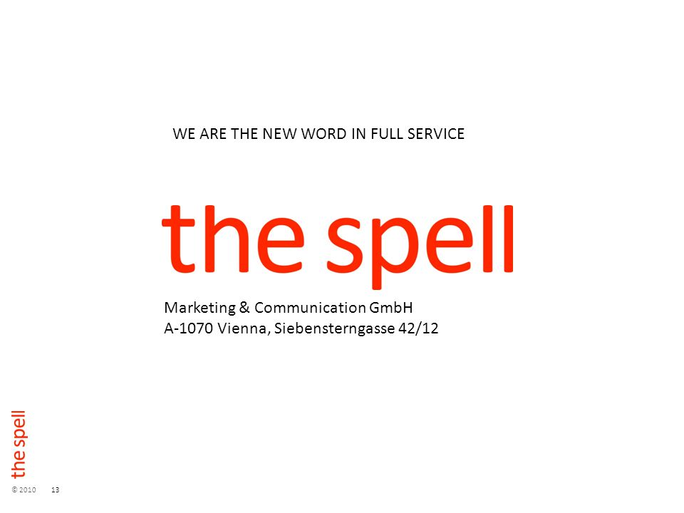 © 201013 WE ARE THE NEW WORD IN FULL SERVICE Marketing & Communication GmbH A-1070 Vienna, Siebensterngasse 42/12