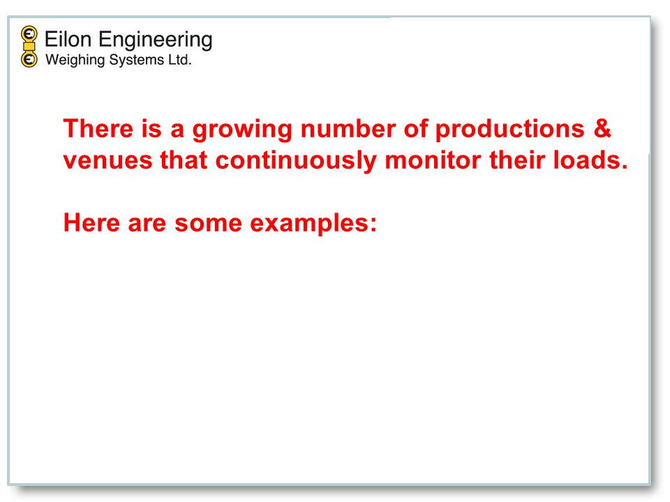 There is a growing number of productions & venues that continuously monitor their loads. Here are some examples: