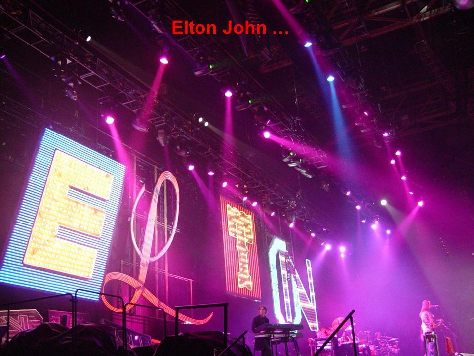 Elton John …