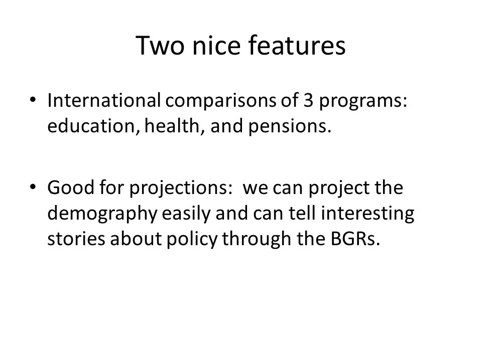 Two nice features International comparisons of 3 programs: education, health, and pensions.
