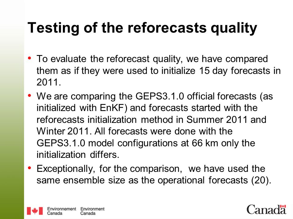 Testing of the reforecasts quality To evaluate the reforecast quality, we have compared them as if they were used to initialize 15 day forecasts in 20