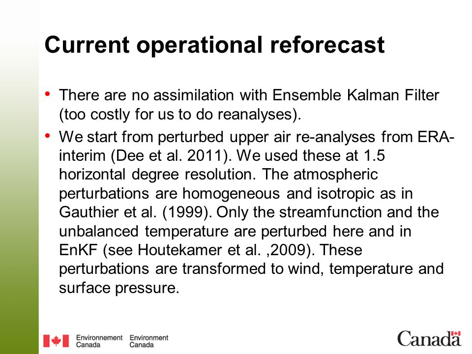 Current operational reforecast There are no assimilation with Ensemble Kalman Filter (too costly for us to do reanalyses). We start from perturbed upp