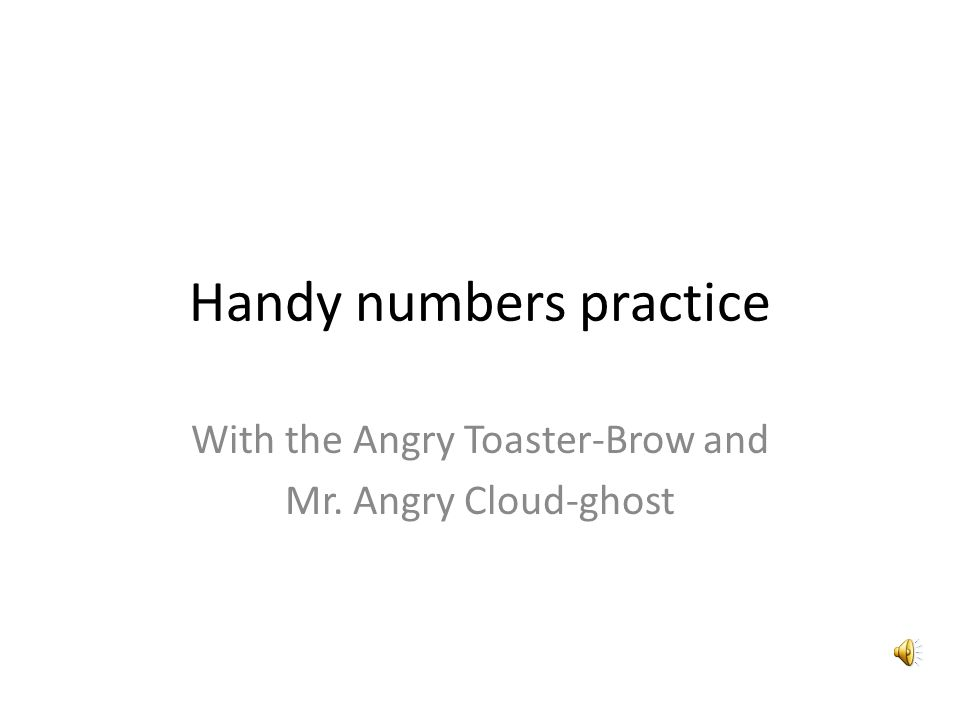 Handy numbers practice With the Angry Toaster-Brow and Mr. Angry Cloud-ghost