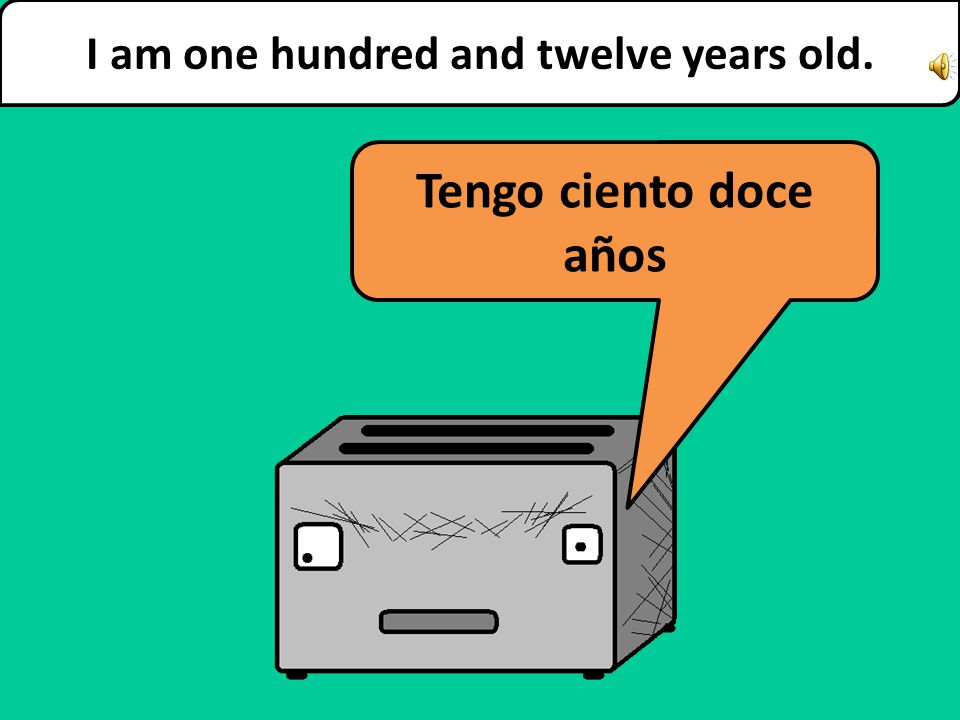 How old are you? ¿Cuántos años tienes?