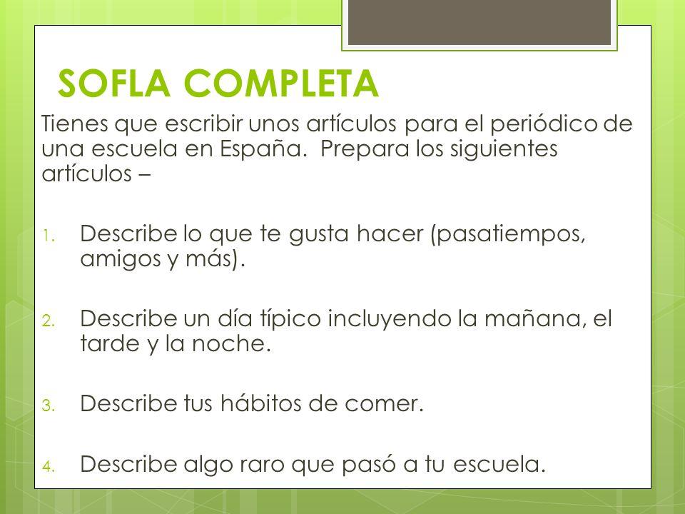 SOFLA COMPLETA Tienes que escribir unos artículos para el periódico de una escuela en España. Prepara los siguientes artículos – 1. Describe lo que te