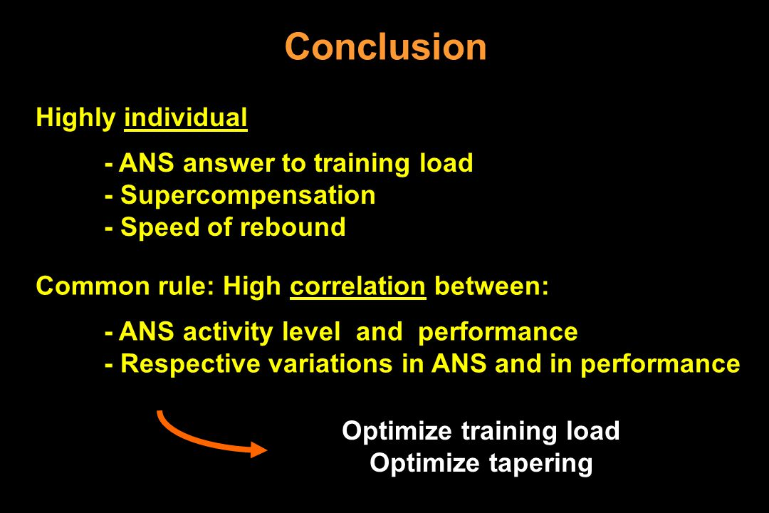 Optimize training load Optimize tapering Conclusion Highly individual - ANS answer to training load - Supercompensation - Speed of rebound Common rule