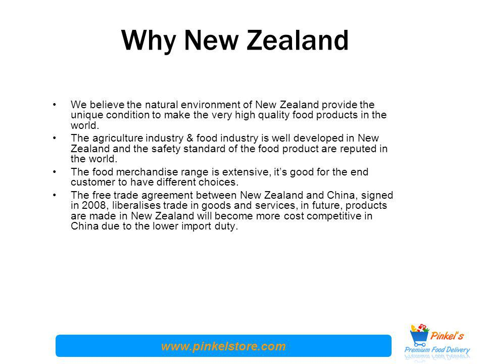 www.pinkelstore.com Why New Zealand We believe the natural environment of New Zealand provide the unique condition to make the very high quality food products in the world.