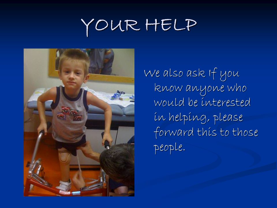 YOUR HELP We also ask If you know anyone who would be interested in helping, please forward this to those people.