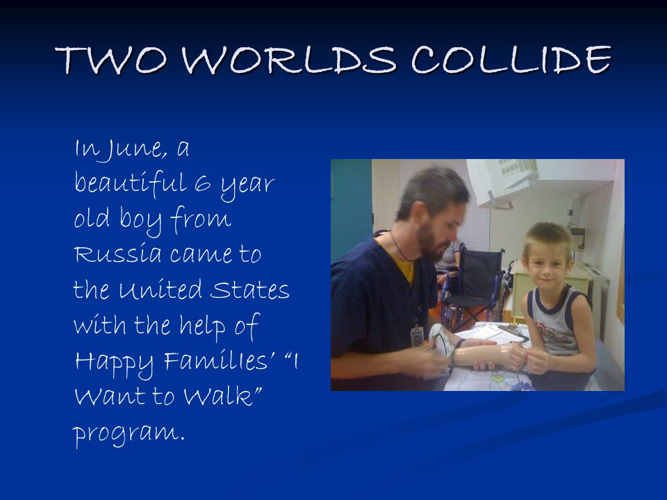 """TWO WORLDS COLLIDE In June, a beautiful 6 year old boy from Russia came to the United States with the help of Happy FamilIes' """"I Want to Walk"""" program"""