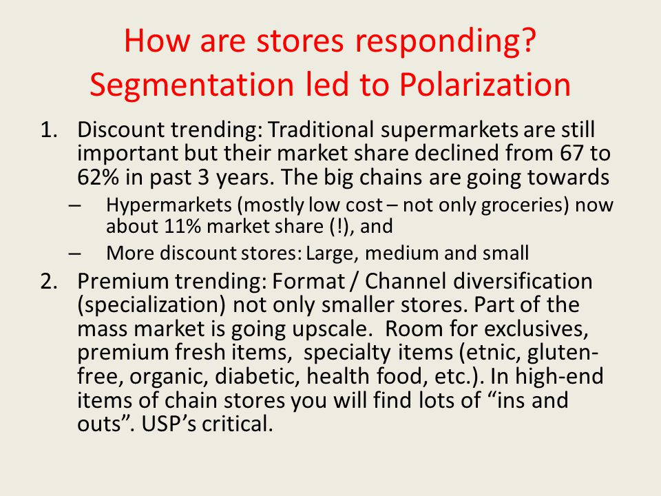 How are stores responding? Segmentation led to Polarization 1.Discount trending: Traditional supermarkets are still important but their market share d
