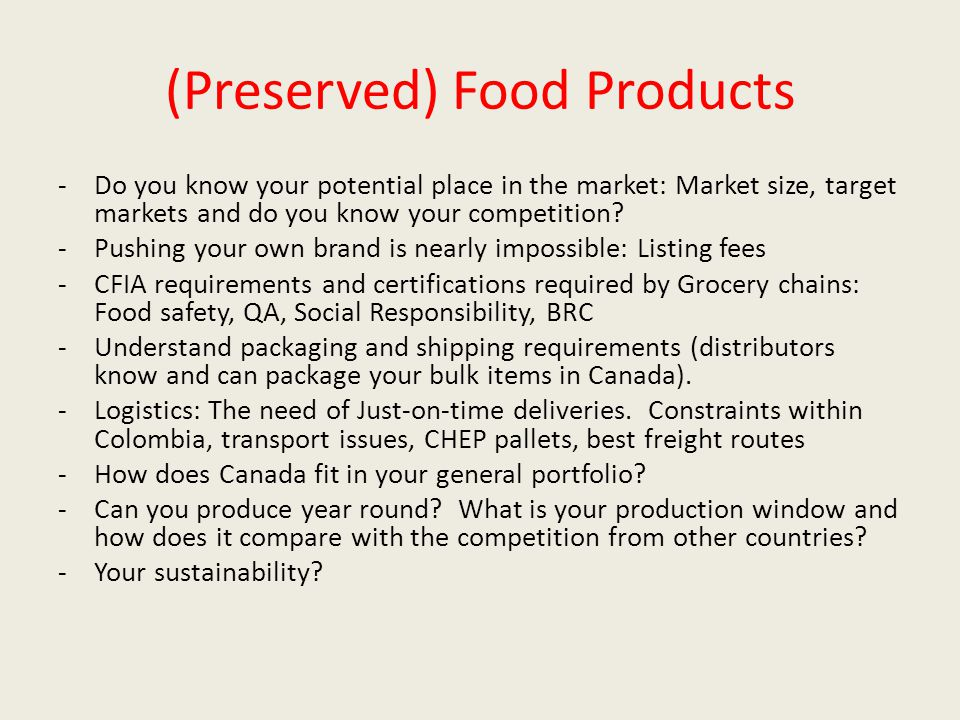 (Preserved) Food Products -Do you know your potential place in the market: Market size, target markets and do you know your competition? -Pushing your