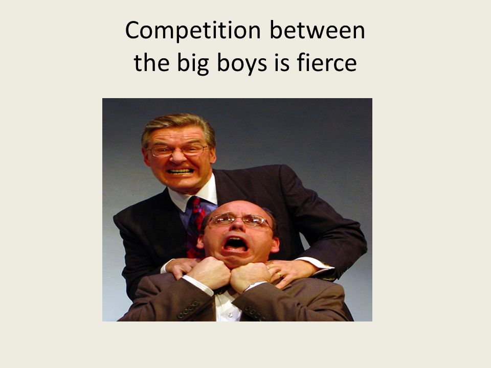 Competition between the big boys is fierce
