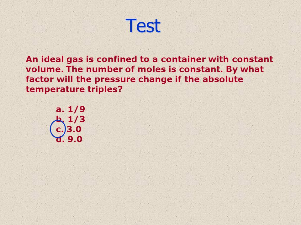Test An ideal gas is confined to a container with constant volume.