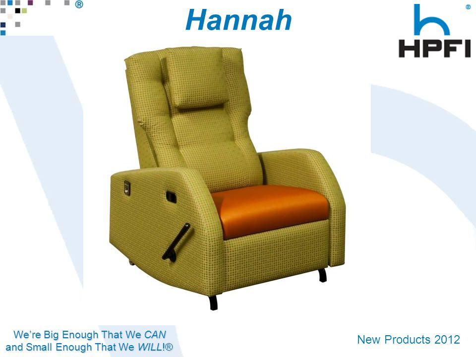 We're Big Enough That We CAN and Small Enough That We WILL!® New Products 2012 Hannah Rocker/Glider Recliner