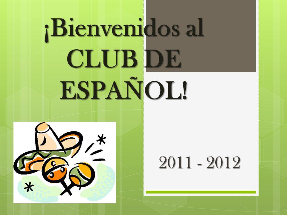 ¡Bienvenidos al CLUB DE ESPAÑOL! 2011 - 2012