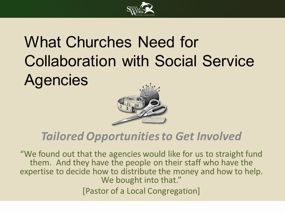 """What Churches Need for Collaboration with Social Service Agencies Tailored Opportunities to Get Involved """"We found out that the agencies would like fo"""