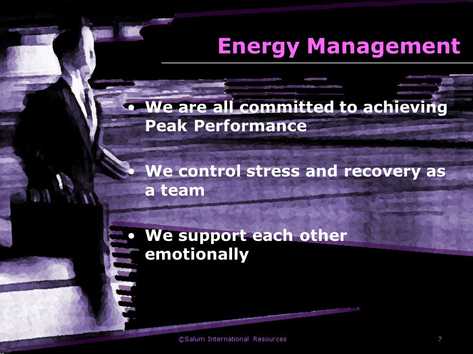 ©Salum International Resources7 Energy Management We are all committed to achieving Peak Performance We control stress and recovery as a team We suppo