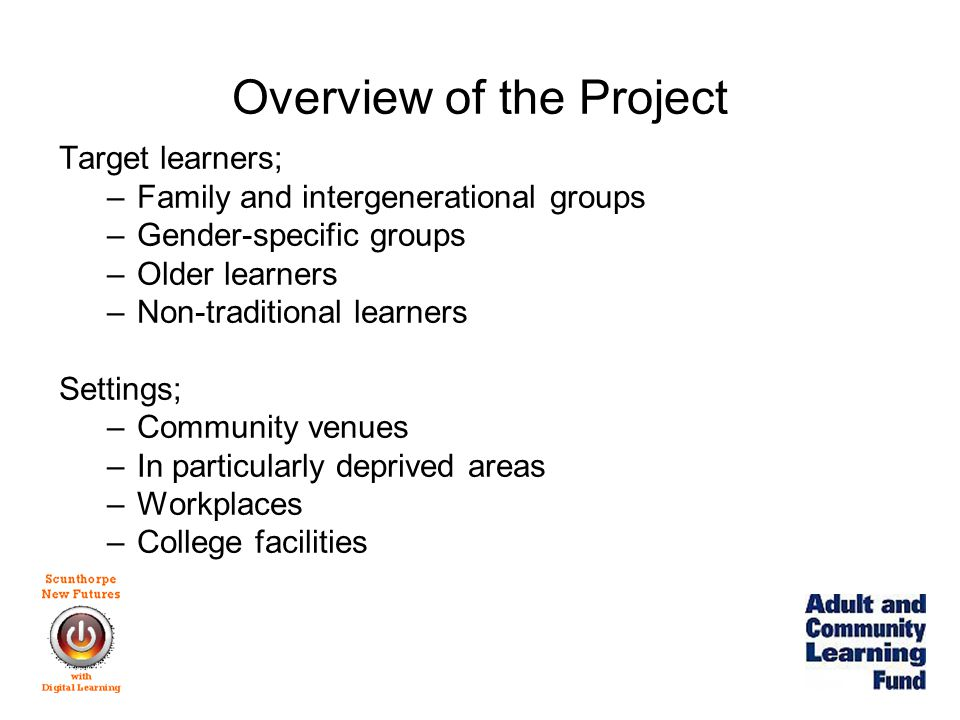 Overview of the Project What will they learn?; –Digital learning, IT and computing –Employment, self-employment and social enterprise –Financial learning –Literacy, language and numeracy –Volunteering –Vocational subjects