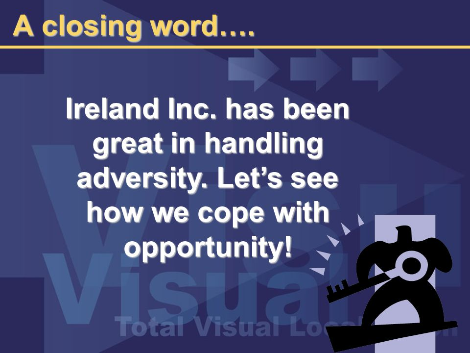 A closing word…. Ireland Inc. has been great in handling adversity.