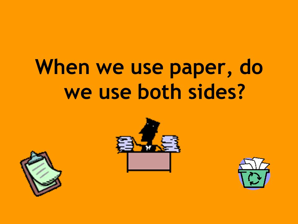 When we use paper, do we use both sides