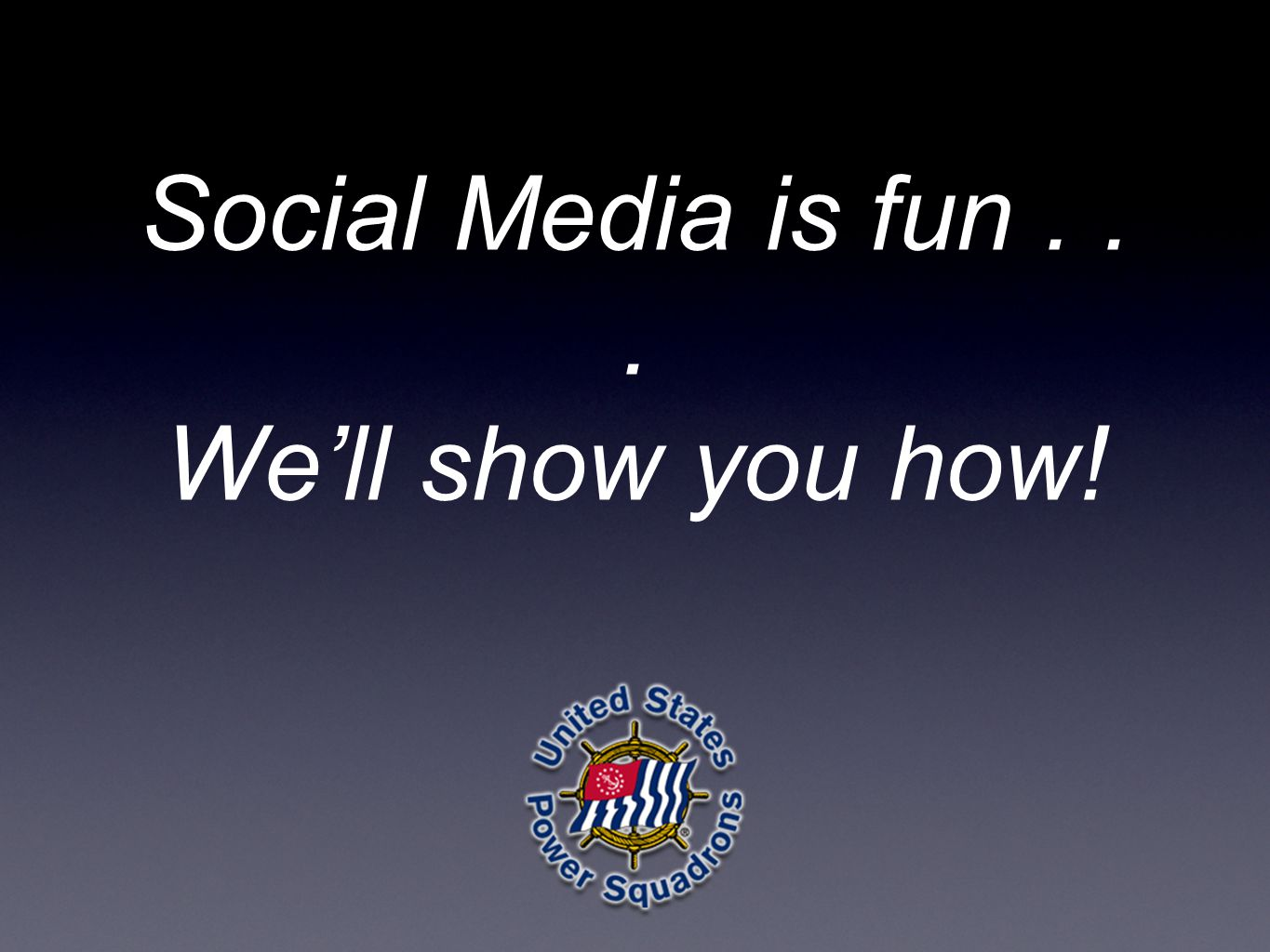 Social Media is fun... We'll show you how!