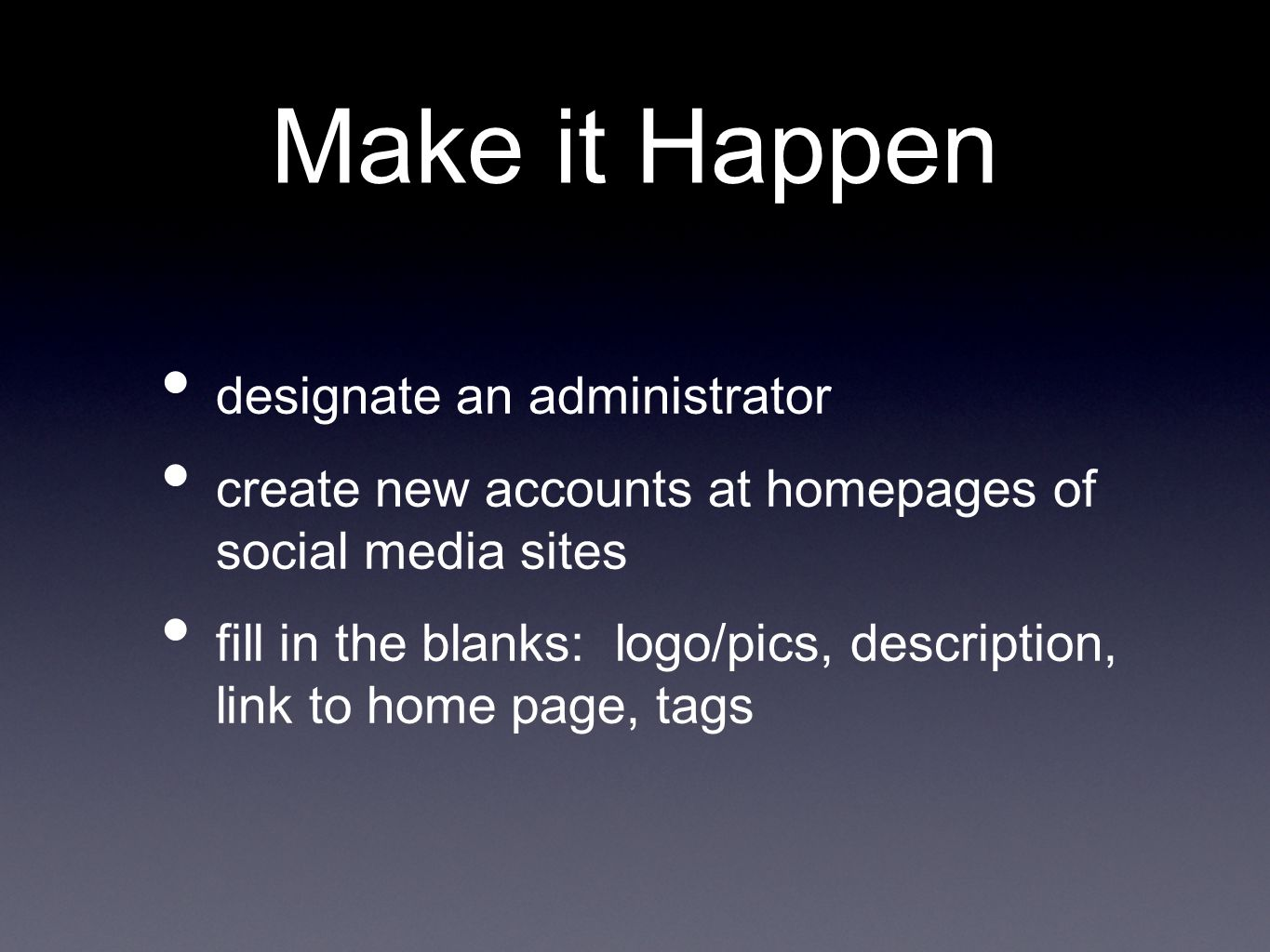Make it Happen designate an administrator create new accounts at homepages of social media sites fill in the blanks: logo/pics, description, link to home page, tags
