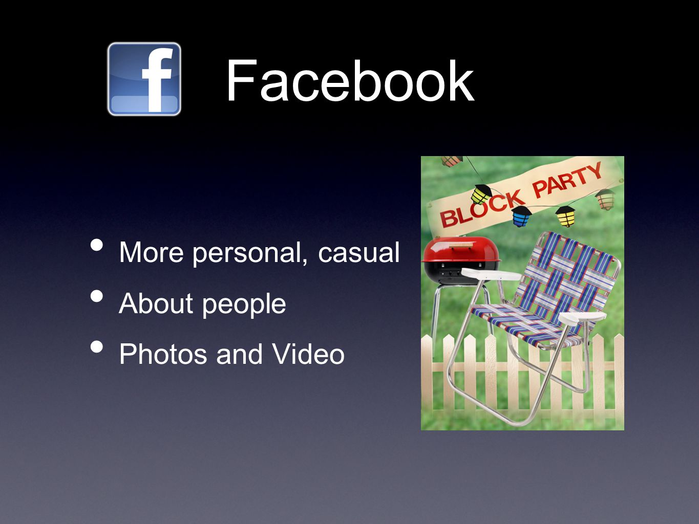 Facebook More personal, casual About people Photos and Video