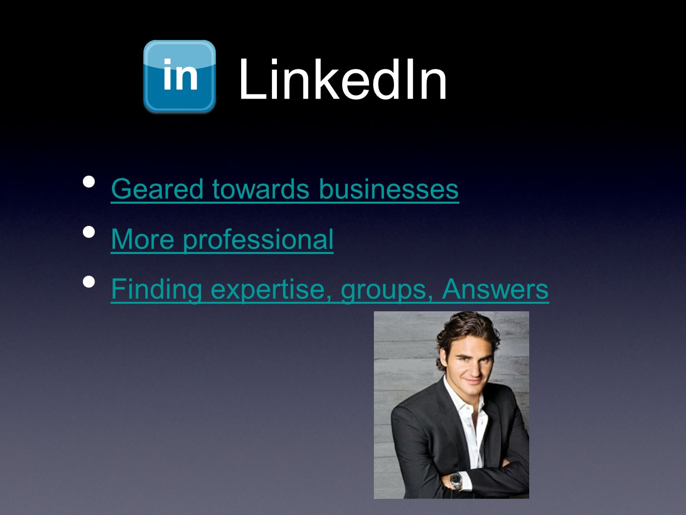 LinkedIn Geared towards businesses More professional Finding expertise, groups, Answers