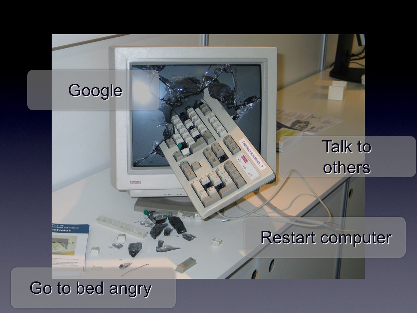 Restart computer Google Talk to others Go to bed angry