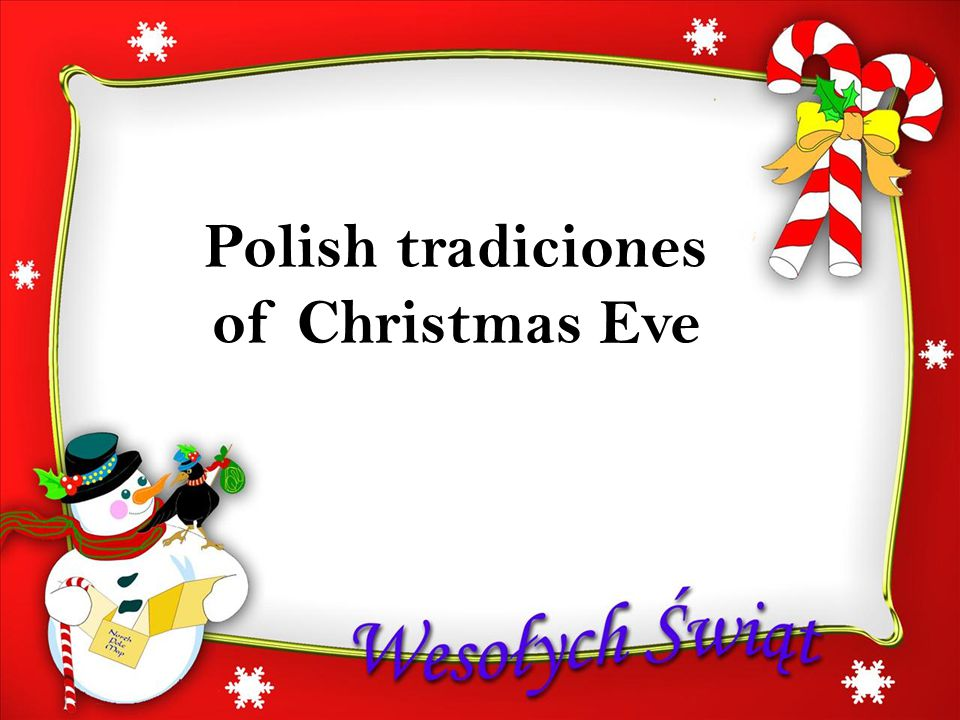 P OLISH TRADICIONAL OF C HRISTMAS E VE Polish tradiciones of Christmas Eve