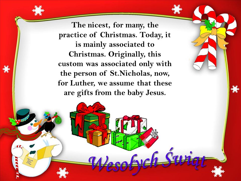 The nicest, for many, the practice of Christmas. Today, it is mainly associated to Christmas.