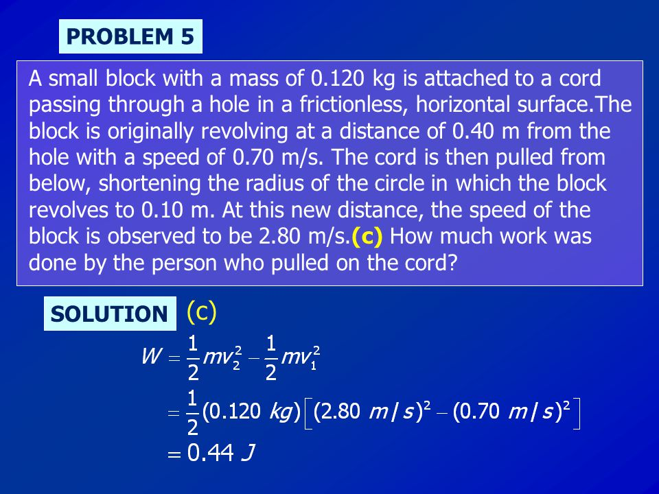 PROBLEM 5 A small block with a mass of 0.120 kg is attached to a cord passing through a hole in a frictionless, horizontal surface.The block is origin