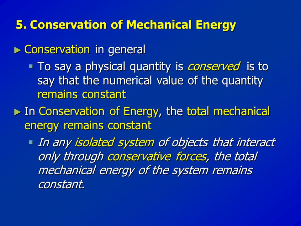 5. Conservation of Mechanical Energy ► Conservation ► Conservation in general  To  To say a physical quantity is conserved conserved is to say that