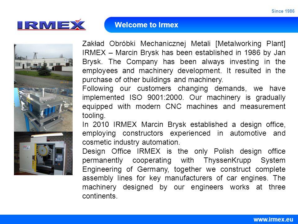 Welcome to Irmex Zakład Obróbki Mechanicznej Metali [Metalworking Plant] IRMEX – Marcin Brysk has been established in 1986 by Jan Brysk.