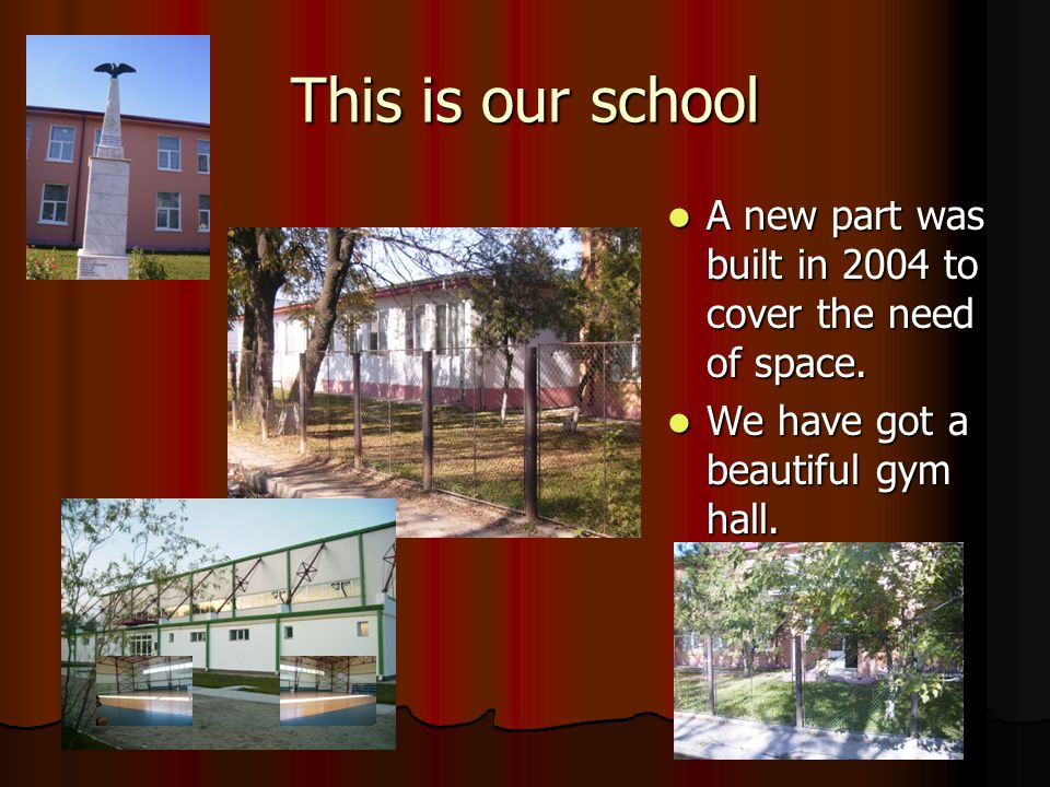 This is our school A new part was built in 2004 to cover the need of space. A new part was built in 2004 to cover the need of space. We have got a bea