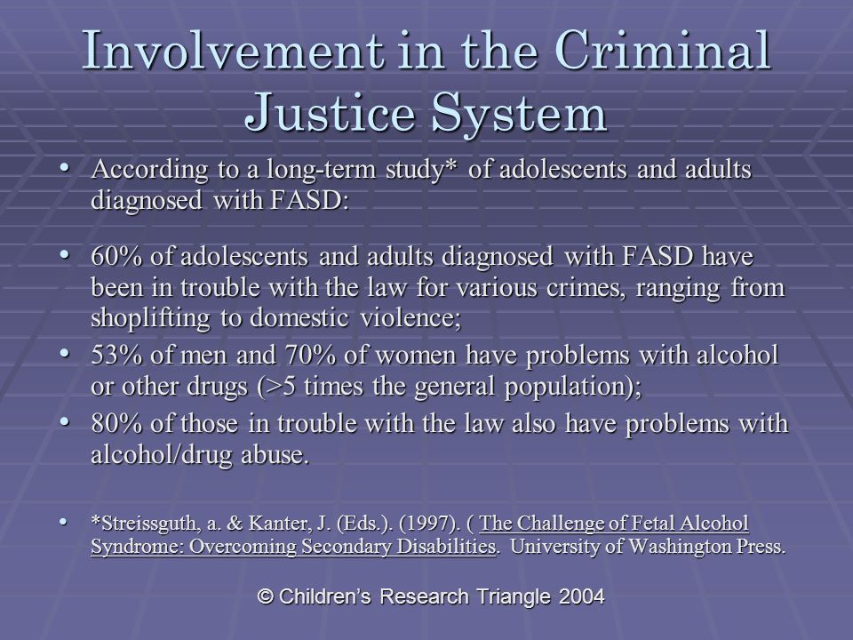 © Children's Research Triangle 2004 Involvement in the Criminal Justice System According to a long-term study* of adolescents and adults diagnosed wit