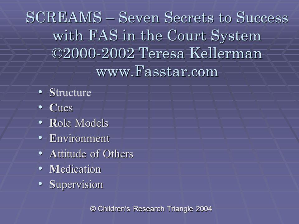 © Children's Research Triangle 2004 SCREAMS – Seven Secrets to Success with FAS in the Court System ©2000-2002 Teresa Kellerman www.Fasstar.com S Stru