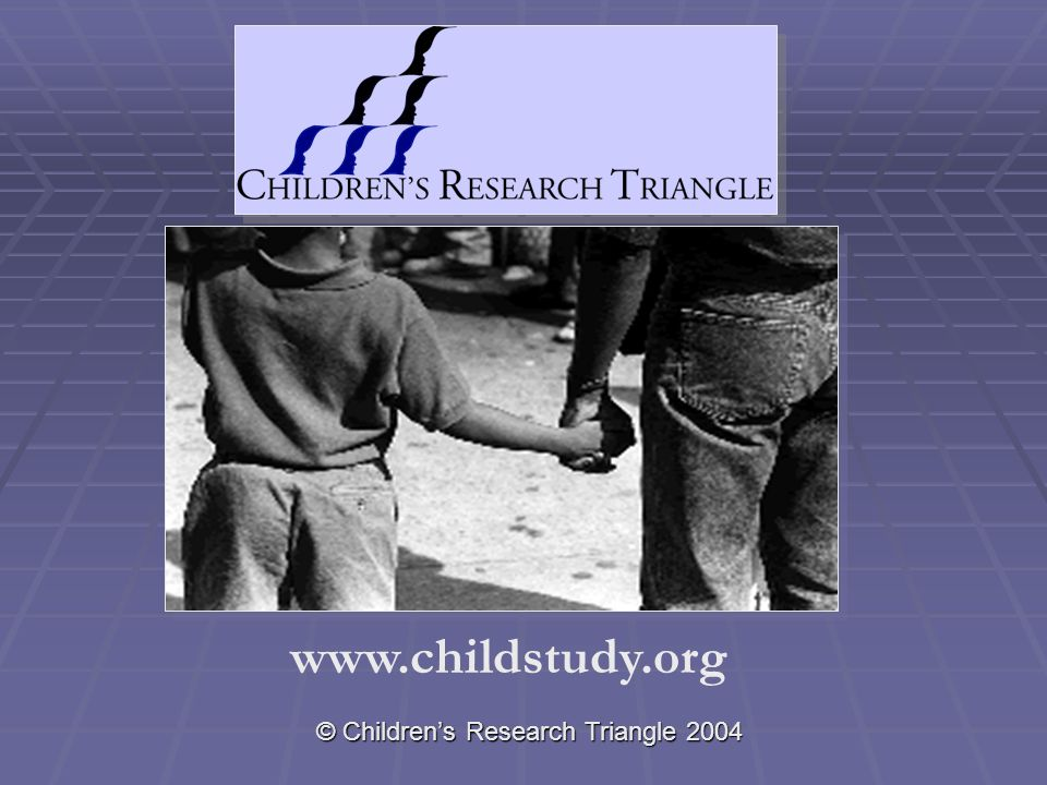 © Children's Research Triangle 2004 www.childstudy.org