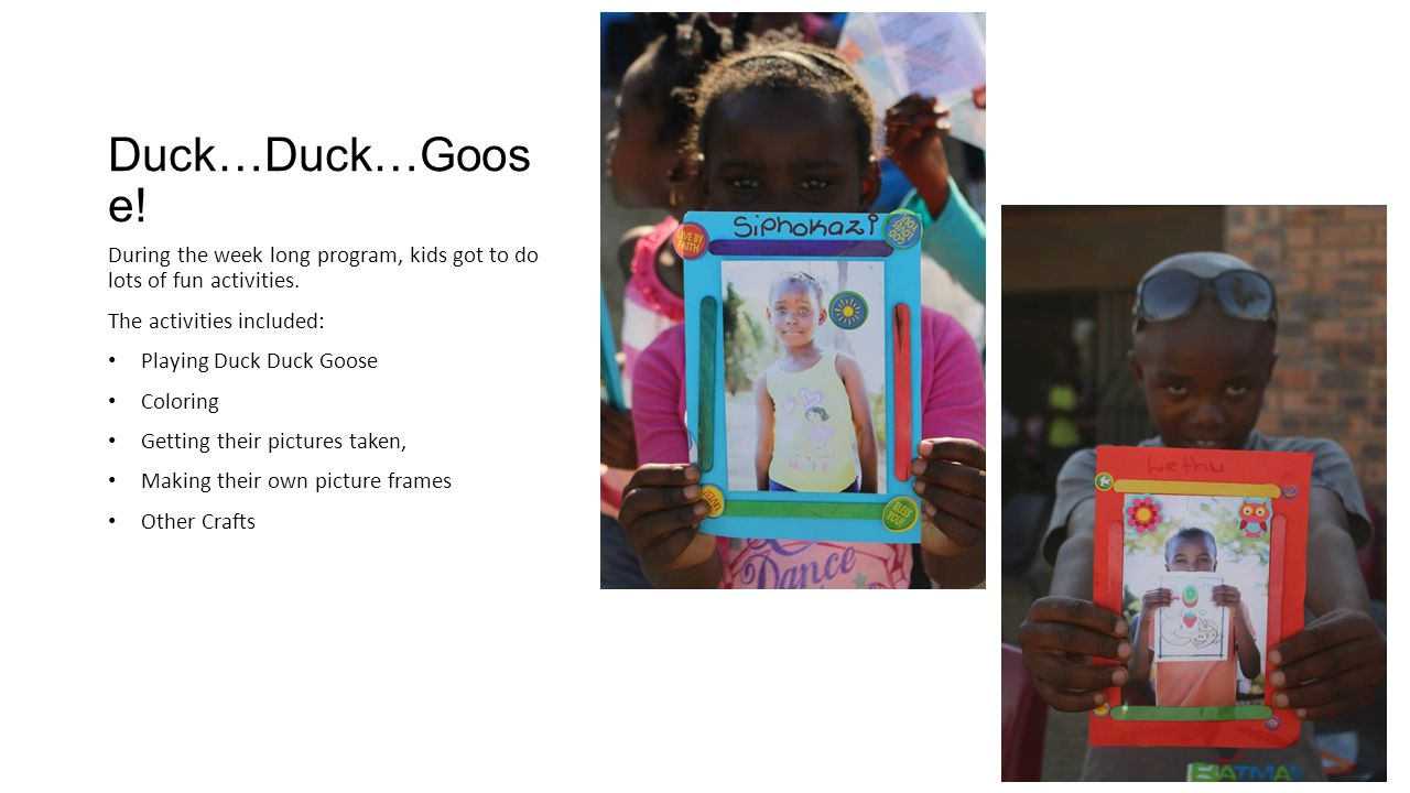 Duck…Duck…Goos e. During the week long program, kids got to do lots of fun activities.