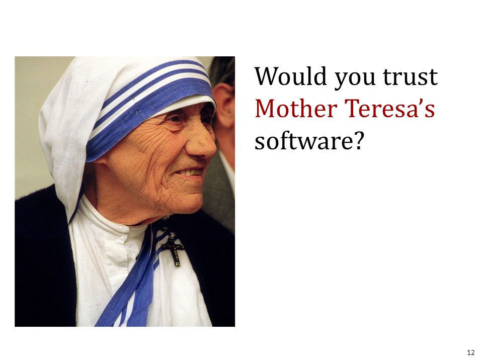 Would you trust Mother Teresa's software 12