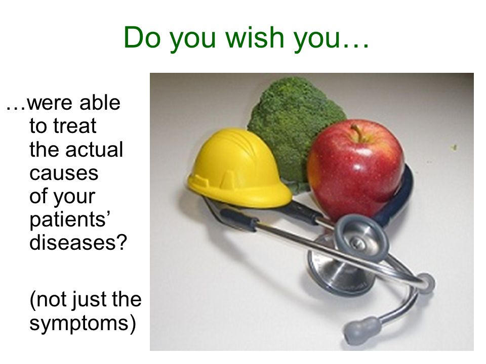 Do you wish you… …were able to treat the actual causes of your patients' diseases? (not just the symptoms)