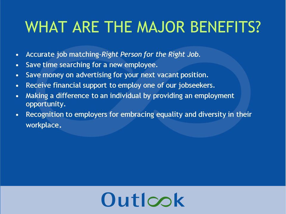 WHAT ARE THE MAJOR BENEFITS. Accurate job matching-Right Person for the Right Job.