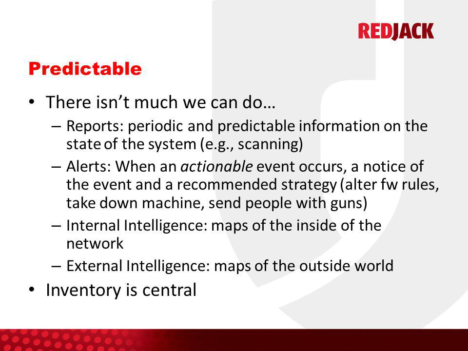 Predictable There isn't much we can do… – Reports: periodic and predictable information on the state of the system (e.g., scanning) – Alerts: When an